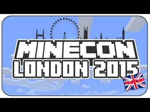 MINECON 2015: CONFIRMED DATES & LOCATIONS - LONDON JULY 4th & 5t