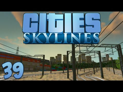 Cities Skylines 39 The Trainyard