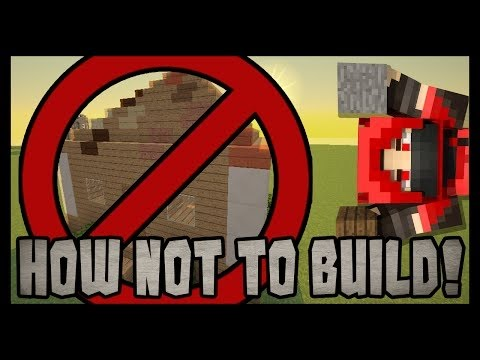 Minecraft: HOW NOT TO BUILD Tutorial