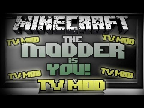 The Modder is You! - Minecraft Mods Ep. 6 - TV Mod!